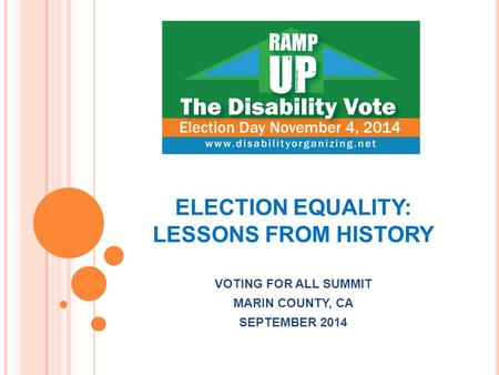 ELECTION EQUALITY: LESSONS FROM HISTORY VOTING FOR ALL SUMMIT MARIN COUNTY, CA SEPTEMBER 2014.