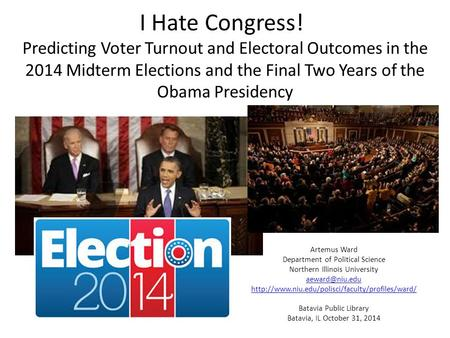 I Hate Congress! Predicting Voter Turnout and Electoral Outcomes in the 2014 Midterm Elections and the Final Two Years of the Obama Presidency Artemus.