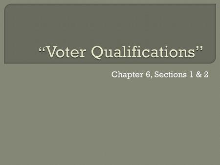 Chapter 6, Sections 1 & 2. * KEY CONCEPT: Democracy can only succeed if ALL citizens have the ability to vote… The history of the United States has been.