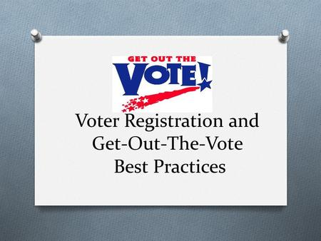 Voter Registration and Get-Out-The-Vote Best Practices.