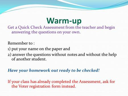 Warm-up Get a Quick Check Assessment from the teacher and begin answering the questions on your own. Remember to : 1) put your name on the paper and 2)