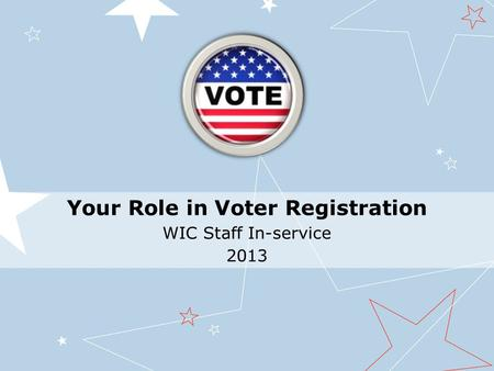 Your Role in Voter Registration WIC Staff In-service 2013.