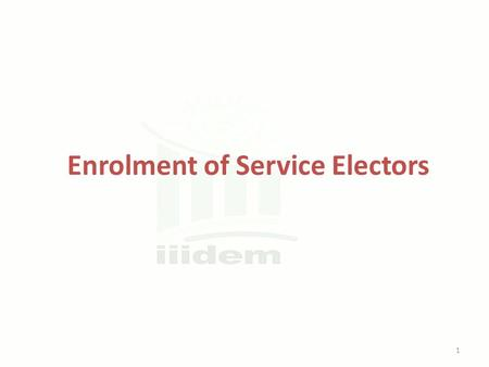 Enrolment of Service Electors 1. What do you understand by 'Service Voter'? A voter having service qualification 2.