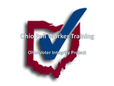 Purpose To provide preliminary training to both Republican and Democratic poll workers – Competent, responsible election officials – Knowledgeable about.