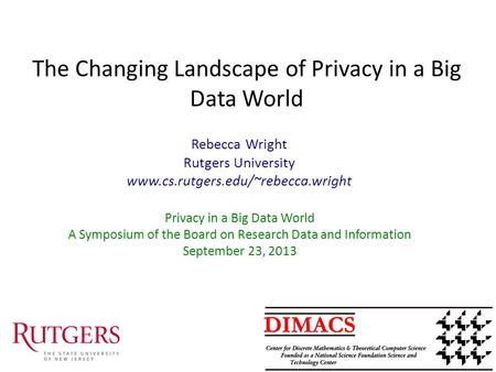 The Changing Landscape of Privacy in a Big Data World Privacy in a Big Data World A Symposium of the Board on Research Data and Information September 23,
