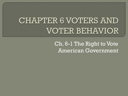 CHAPTER 6 VOTERS AND VOTER BEHAVIOR