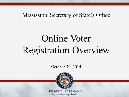 1 Mississippi Secretary of State's Office Online Voter Registration Overview October 30, 2014.