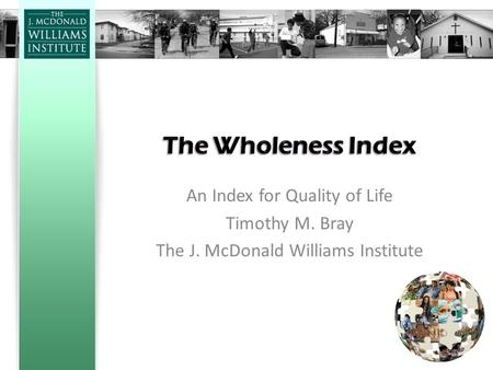 An Index for Quality of Life Timothy M. Bray The J. McDonald Williams Institute.