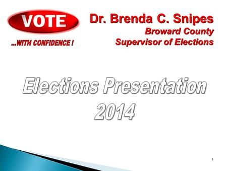 1 Dr. Brenda C. Snipes Broward County Supervisor of Elections.