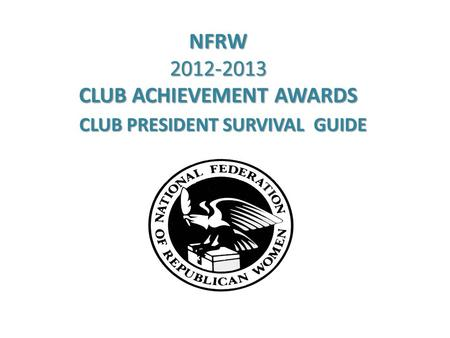 NFRW 2012-2013 CLUB ACHIEVEMENT AWARDS CLUB PRESIDENT SURVIVAL GUIDE.