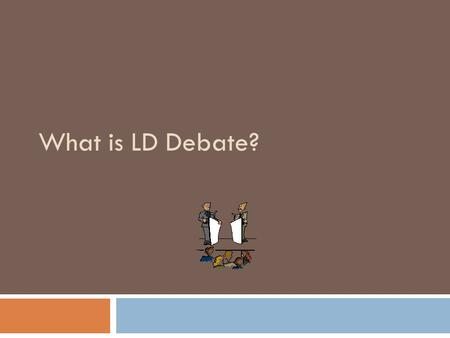 What is LD Debate?. Metallica is not music! To be music… you must be able to understand the lyrics.  Standard  Rule  Test  Principle.