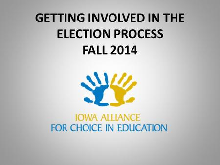 GETTING INVOLVED IN THE ELECTION PROCESS FALL 2014.