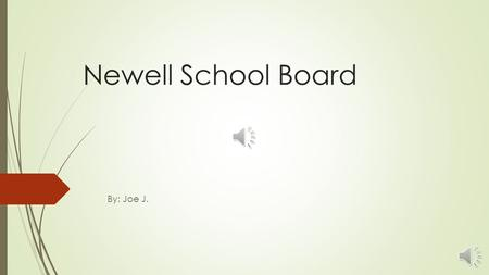 Newell School Board By: Joe J. Members  Donald Alexander- Chairman  Kimberley Jackson- Vice Chairman  Gary Nelson  Jennifer Srstka  Julie VanDerBoom.