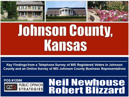 POS #12068 Key Findings from a Telephone Survey of 800 Registered Voters in Johnson County and an Online Survey of 693 Johnson County Business Representatives.