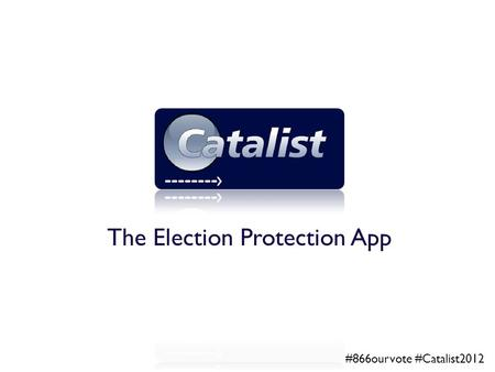 The Election Protection App #866ourvote #Catalist2012.