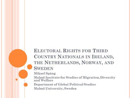 E LECTORAL R IGHTS FOR T HIRD C OUNTRY N ATIONALS IN I RELAND, THE N ETHERLANDS, N ORWAY, AND S WEDEN Mikael Spång Malmö Institute for Studies of Migration,