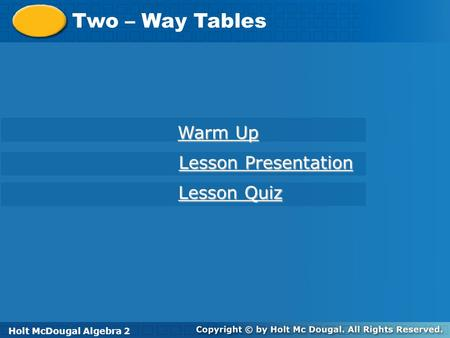 Two – Way Tables Warm Up Lesson Presentation Lesson Quiz
