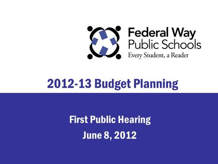 2012-13 Budget Planning First Public Hearing June 8, 2012.