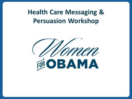 V v Health Care Messaging & Persuasion Workshop. v v 2 Agenda for Today: I.Why Health Care Persuasion II.Our Message: Health Care Reform III.Tying it.