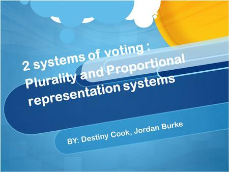 2 systems of voting : Plurality and Proportional representation systems BY: Destiny Cook, Jordan Burke.