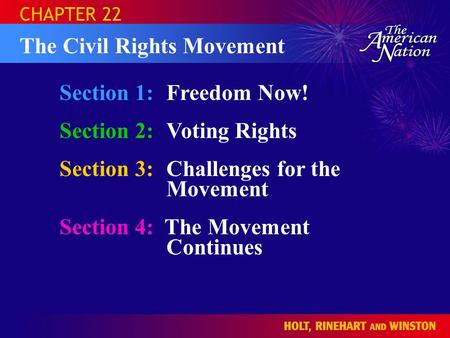 Section 1:Freedom Now! Section 2:Voting Rights Section 3:Challenges for the Movement Section 4: The Movement Continues CHAPTER 22 The Civil Rights Movement.