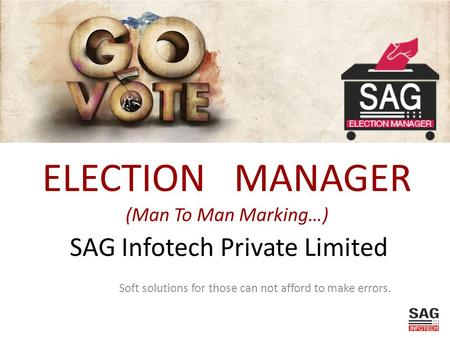 SAG Infotech Private Limited Soft solutions for those can not afford to make errors. ELECTION MANAGER (Man To Man Marking…)