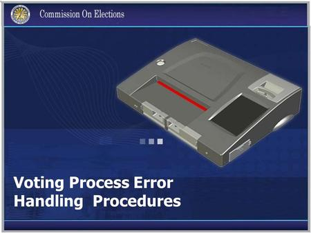 Voting Process Error Handling Procedures. AMBIGUOUS MARK Let the voter review his ballot and ensure that the ovals opposite the names of candidates/party.