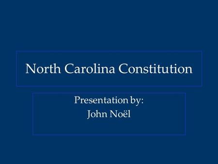North Carolina Constitution Presentation by: John Noël.