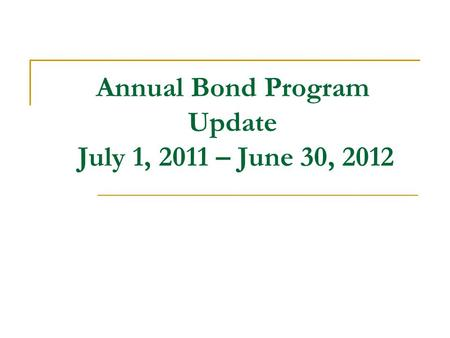 Annual Bond Program Update July 1, 2011 – June 30, 2012.