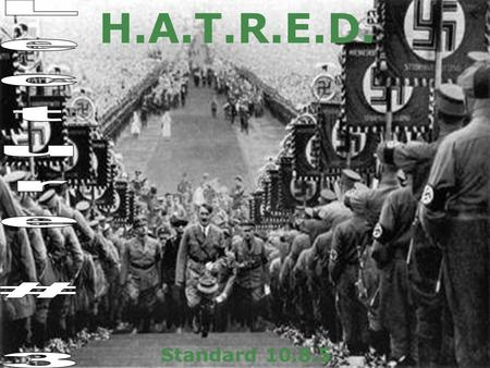 H.A.T.R.E.D. Standard 10.8.5 Analyze the Nazi policy of pursuing racial purity, especially against the European Jews; its transformation into the Final.