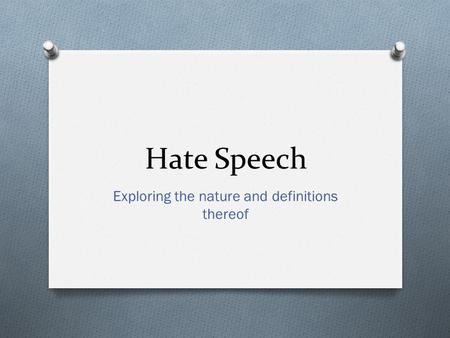 Hate Speech Exploring the nature and definitions thereof.