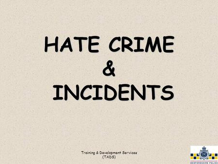 Training & Development Services (TADS) HATE CRIME & INCIDENTS.