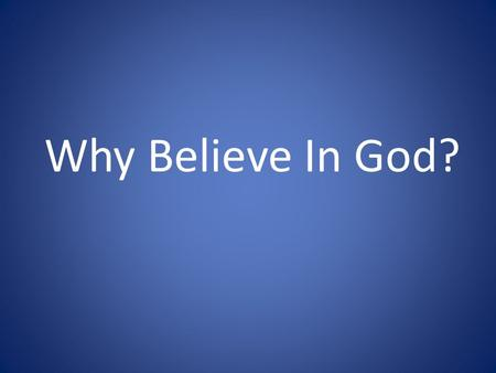 Why Believe In God?.