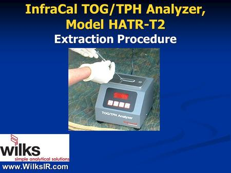 Www.WilksIR.com InfraCal TOG/TPH Analyzer, Model HATR-T2 Extraction Procedure.