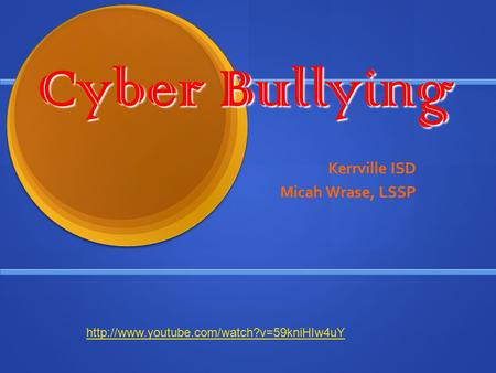 Cyber Bullying Kerrville ISD Micah Wrase, LSSP