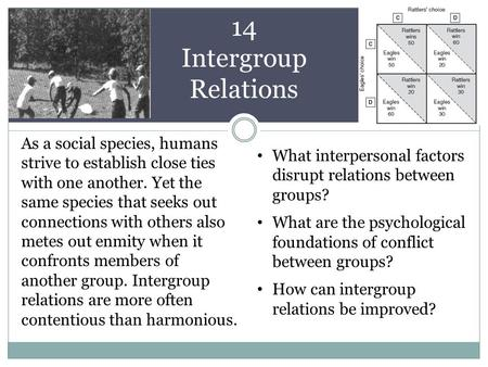 14 Intergroup Relations As a social species, humans strive to establish close ties with one another. Yet the same species that seeks out connections with.