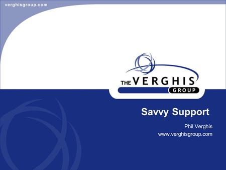 Phil Verghis www.verghisgroup.com Savvy Support. Quick definition Customer exception –Anything that inhibits or prevents the user from getting their job.