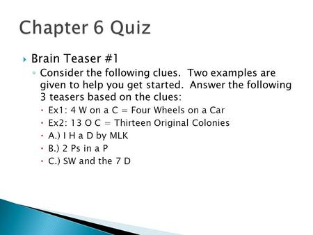 Brain Teaser #1 ◦ Consider the following clues. Two examples are given to help you get started. Answer the following 3 teasers based on the clues: 
