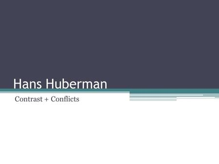 "Hans Huberman Contrast + Conflicts. Introduction Explore multiple conflicts of Hans Huberman, a main character of ""The Book Thief"". 1.Contrast with his."