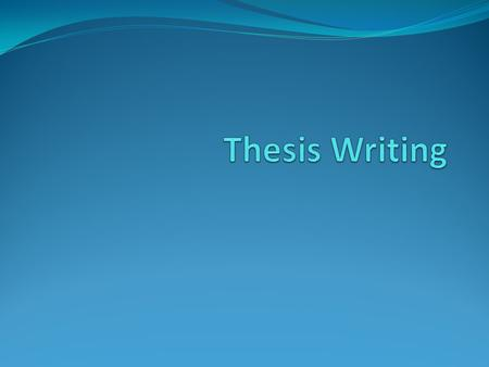 What is a thesis? The thesis is the main or controlling idea of your paper The remainder of your paper should work towards proving your thesis Any information.