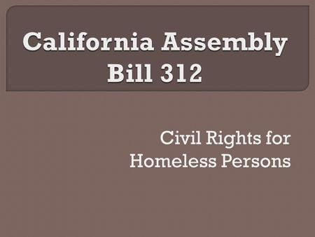 "Civil Rights for Homeless Persons. ""Homeless"" Individuals who lack a fixed, regular and adequate nighttime residence Individuals who have a primary nighttime."