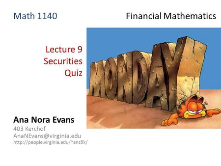 Lecture 9 Securities Quiz Ana Nora Evans 403 Kerchof  Math 1140 Financial Mathematics.