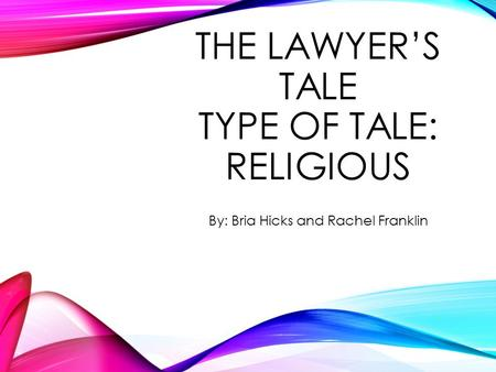 THE LAWYER'S TALE TYPE OF TALE: RELIGIOUS By: Bria Hicks and Rachel Franklin.