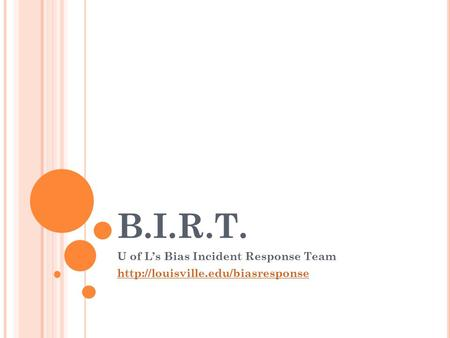 B.I.R.T. U of L's Bias Incident Response Team