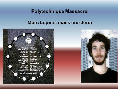 Polytechnique Massacre: Marc Lepine, mass murderer.