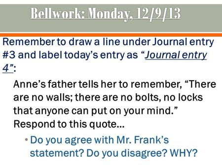 "Remember to draw a line under Journal entry #3 and label today's entry as ""Journal entry 4"": Anne's father tells her to remember, ""There are no walls;"
