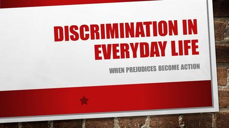DISCRIMINATION IN EVERYDAY LIFE WHEN PREJUDICES BECOME ACTION.