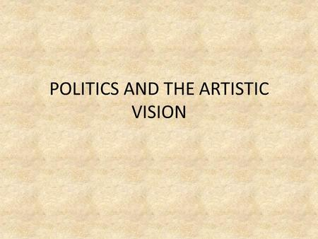 POLITICS AND THE ARTISTIC VISION. Age hold hostility to drama What can we not put on stage? What is an audience? J.L. Austin and his hyena Aristotle –