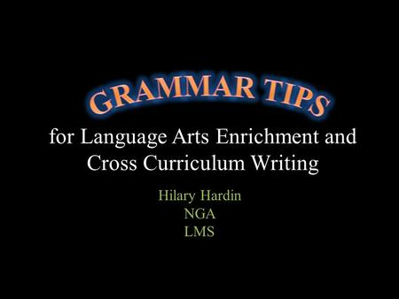 For Language Arts Enrichment and Cross Curriculum Writing Hilary Hardin NGA LMS.