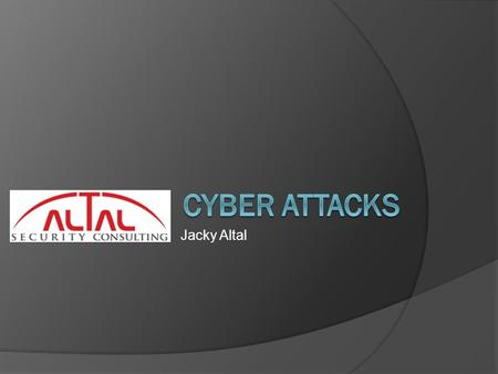 Jacky Altal. T O C  Hackers Terminology  Cyber attacks in 2012 (so far…)  Nations Conflict  Cyber Motives  Characteristics of CyberCrime  DEMO –